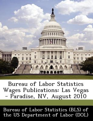 Bibliogov Bureau of Labor Statistics Wages Publications: Las Vegas - Paradise, NV, August 2010 [Paperback] at Sears.com